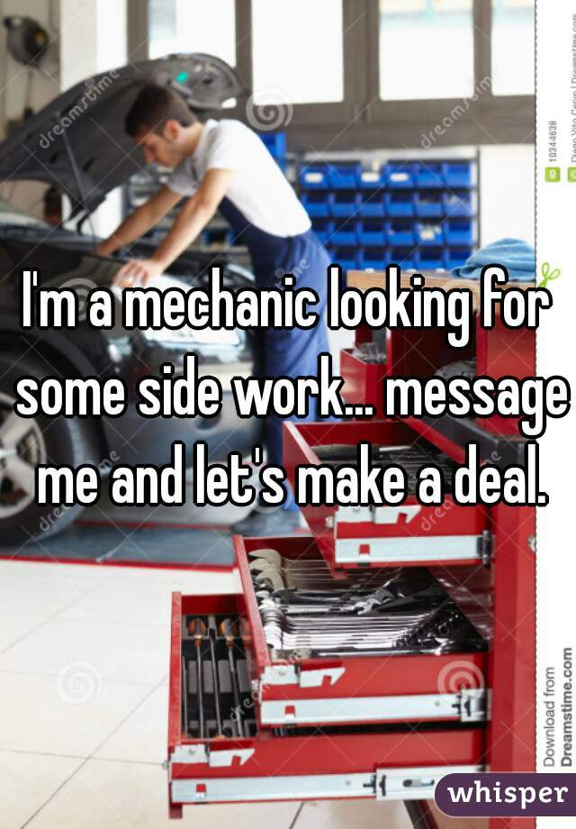 I'm a mechanic looking for some side work... message me and let's make a deal.