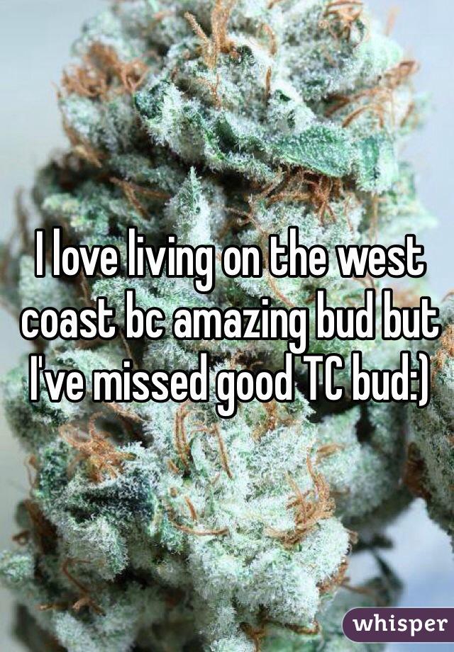 I love living on the west coast bc amazing bud but I've missed good TC bud:)