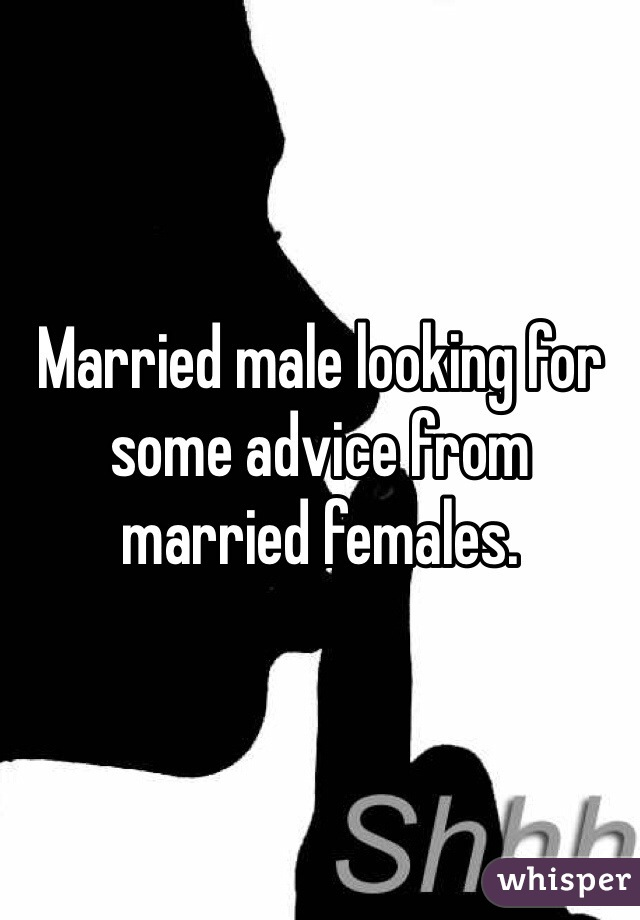 Married male looking for some advice from married females.