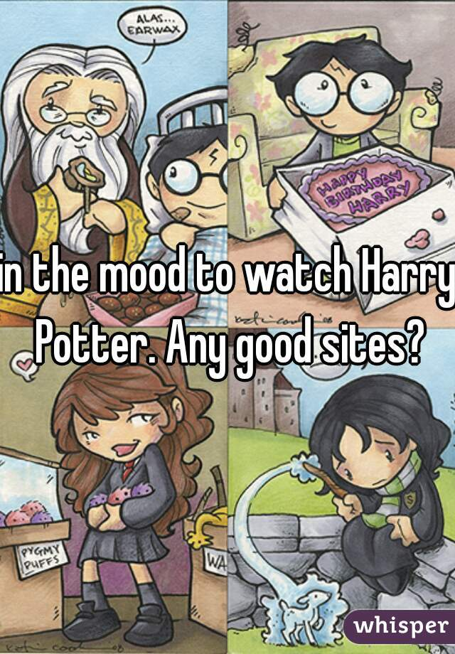 in the mood to watch Harry Potter. Any good sites?