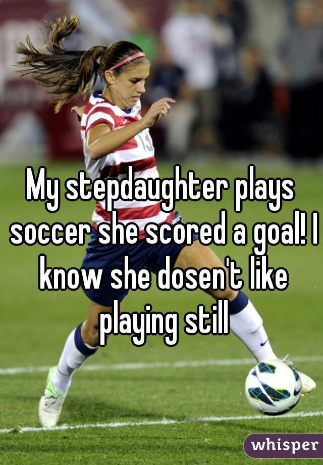 My stepdaughter plays soccer she scored a goal! I know she dosen't like playing still