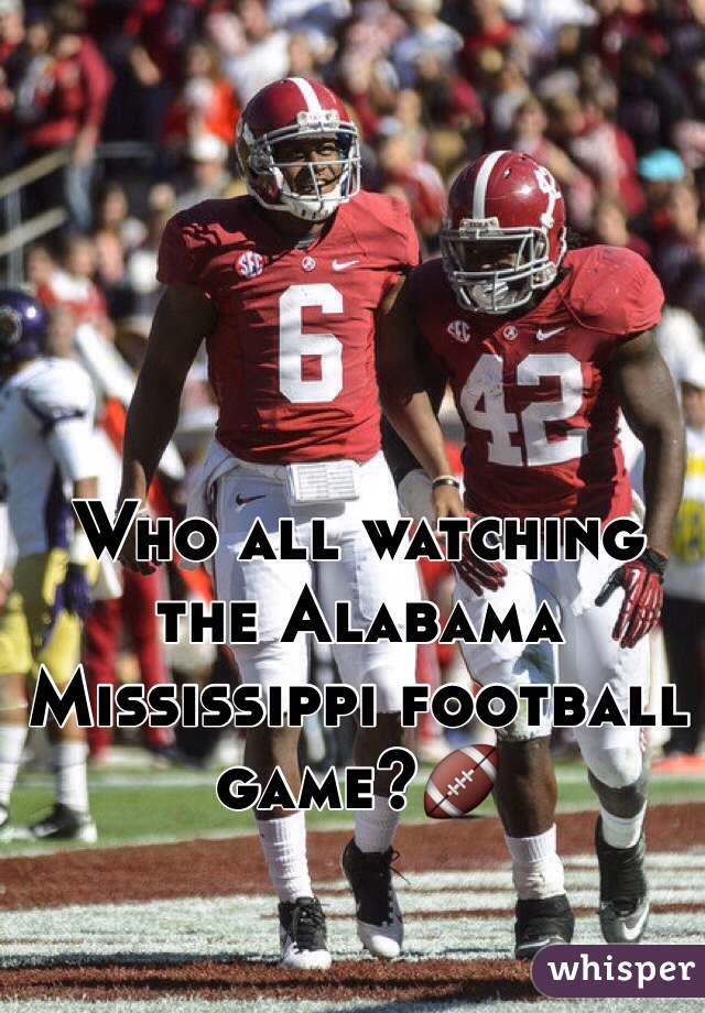 Who all watching the Alabama Mississippi football game?🏈