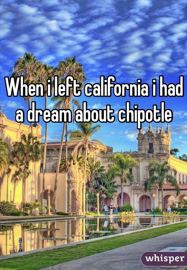 When i left california i had a dream about chipotle