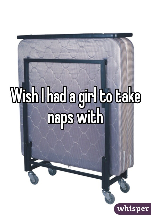Wish I had a girl to take naps with