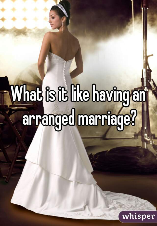 What is it like having an arranged marriage?