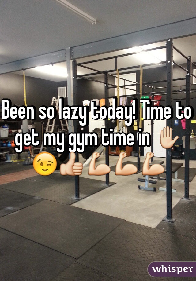 Been so lazy today! Time to get my gym time in ✋😉👍💪💪💪