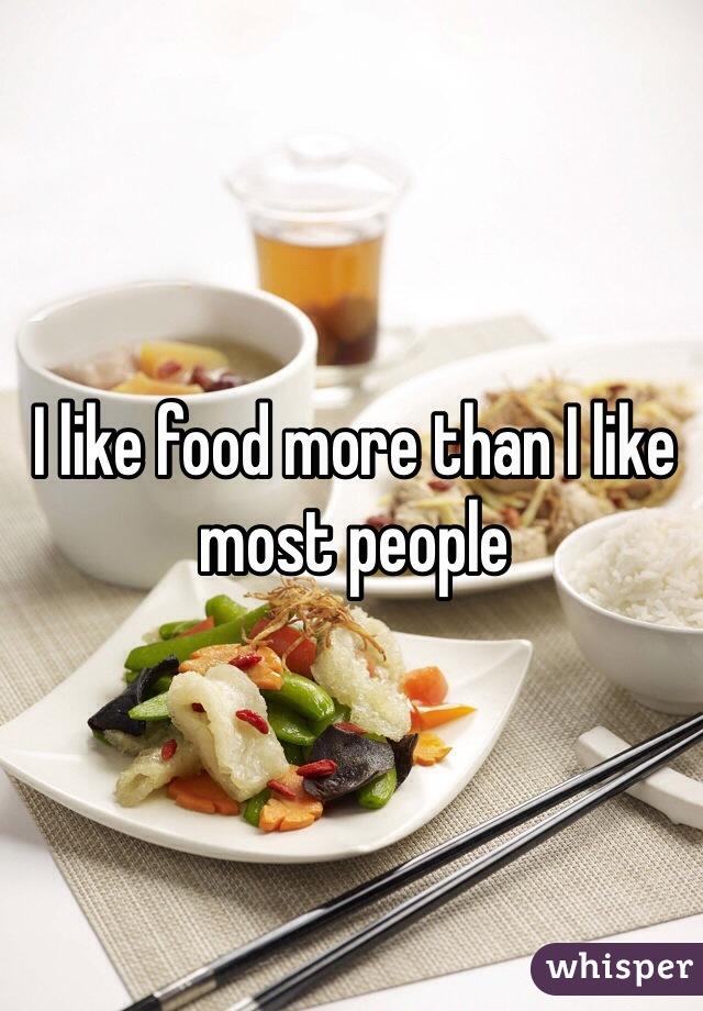 I like food more than I like most people