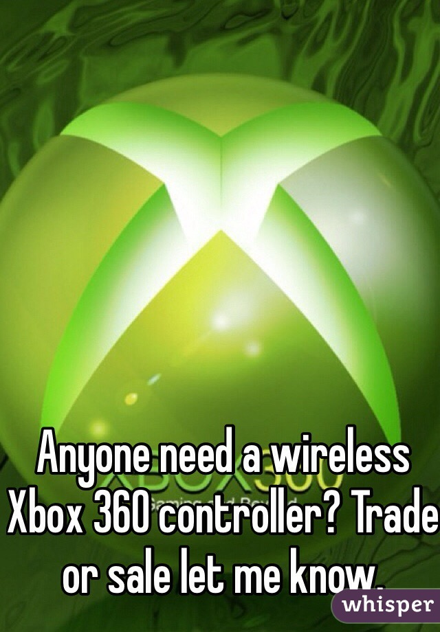 Anyone need a wireless Xbox 360 controller? Trade or sale let me know.