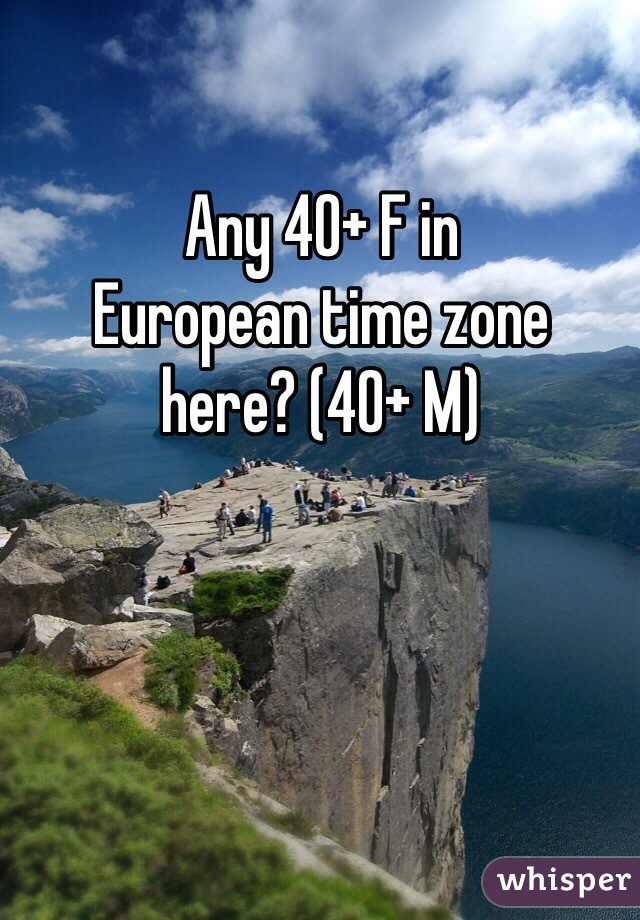 Any 40+ F in  European time zone  here? (40+ M)