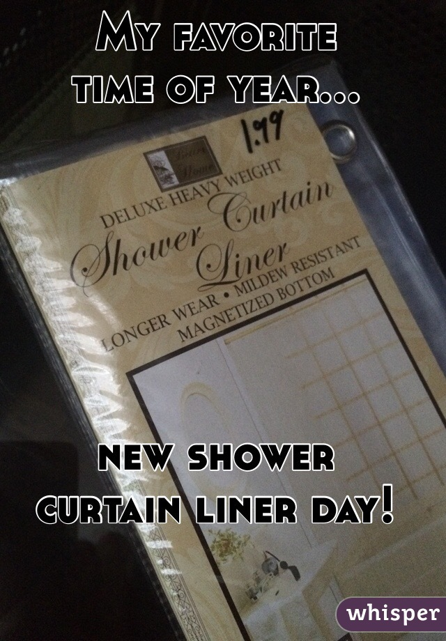 My favorite time of year...       new shower curtain liner day!