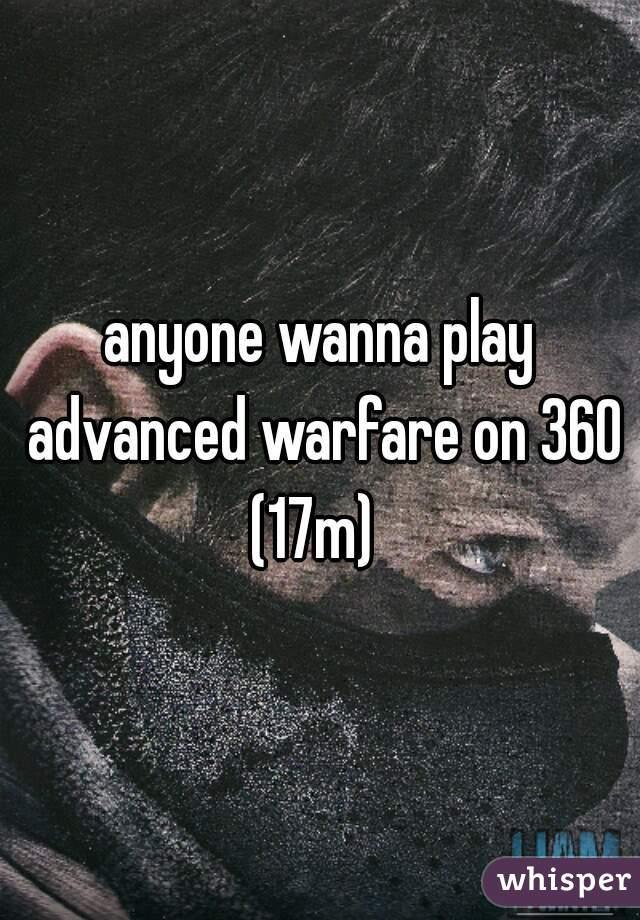 anyone wanna play advanced warfare on 360 (17m)