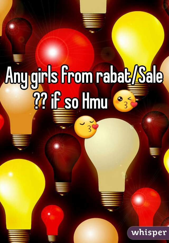 Any girls from rabat/Sale ?? if so Hmu 😘 😚