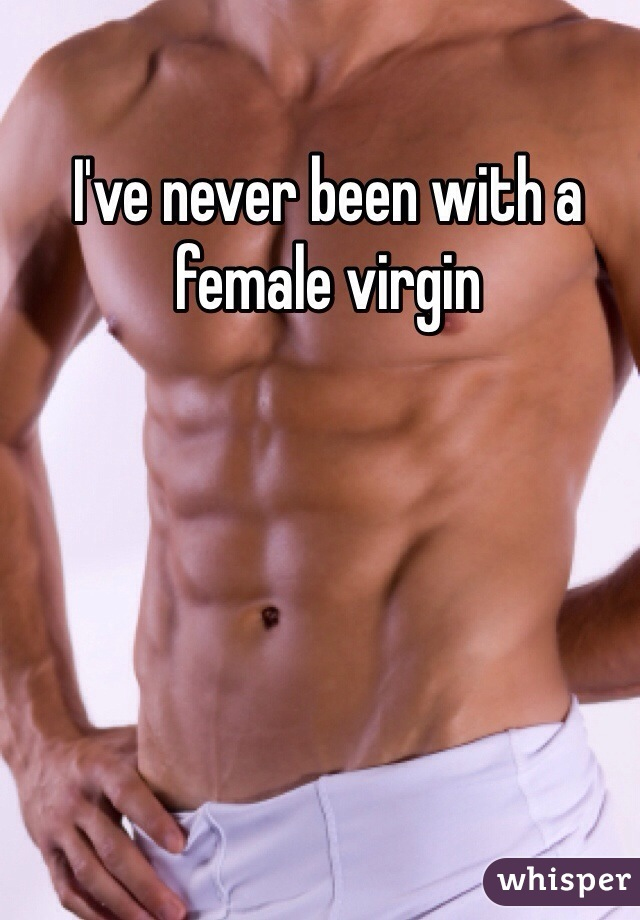 I've never been with a female virgin