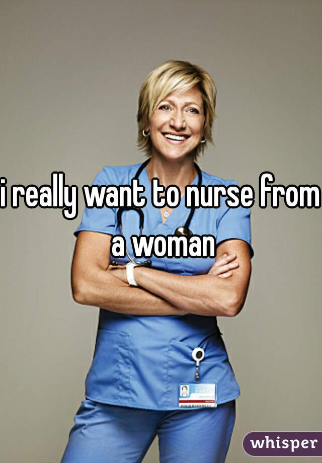 i really want to nurse from a woman