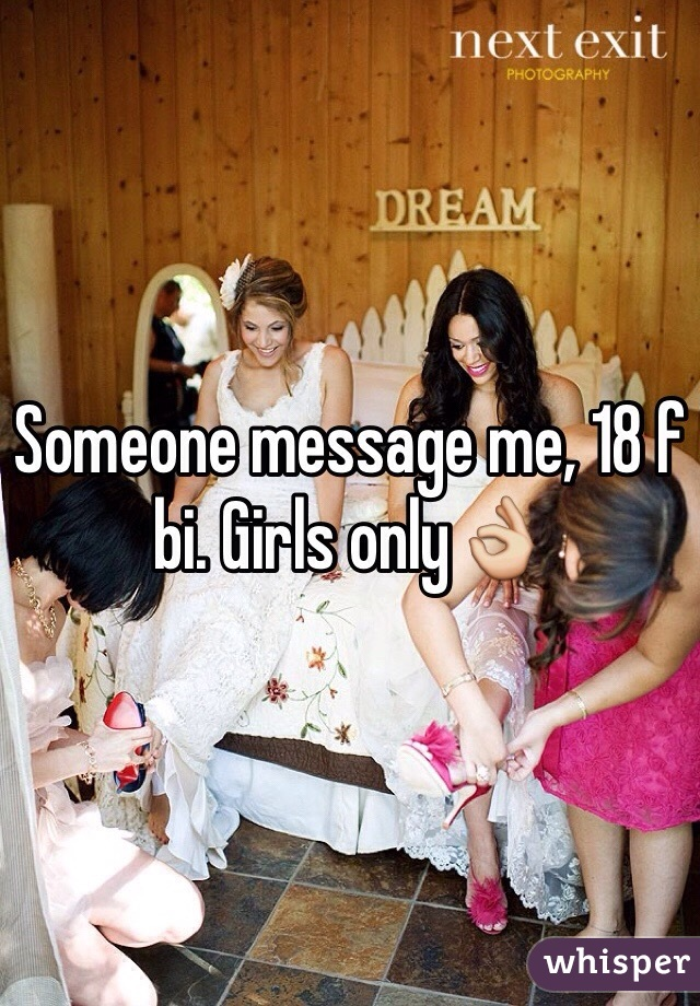 Someone message me, 18 f bi. Girls only👌