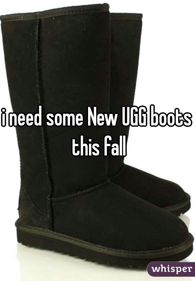 i need some New UGG boots this fall