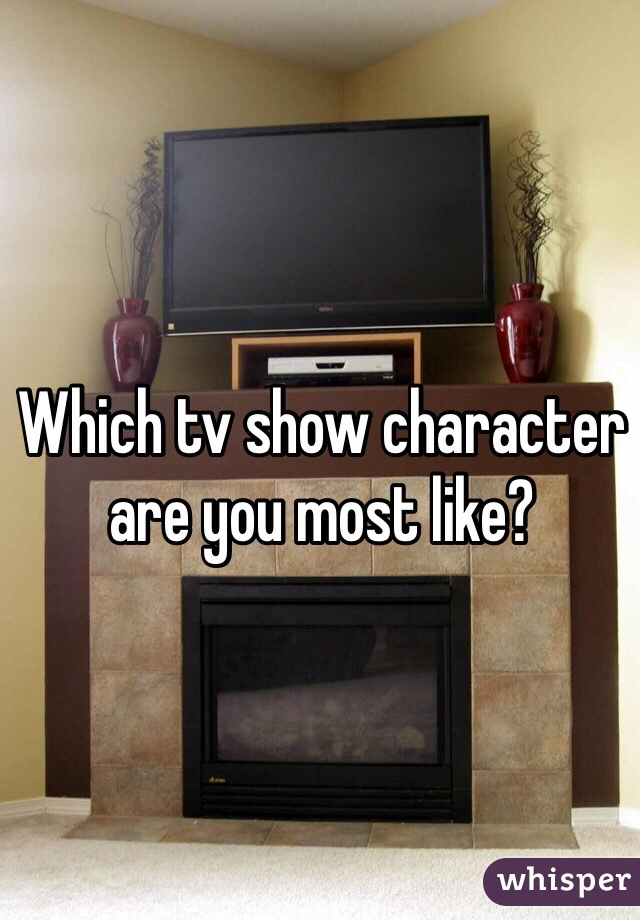Which tv show character are you most like?