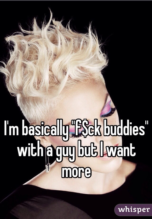 """I'm basically """"f$ck buddies"""" with a guy but I want more"""
