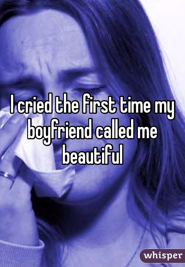 I cried the first time my boyfriend called me beautiful