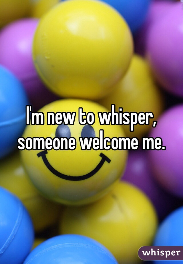 I'm new to whisper, someone welcome me.