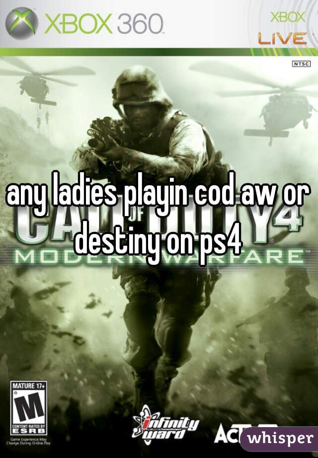 any ladies playin cod aw or destiny on ps4