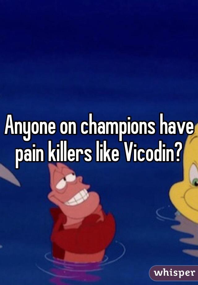 Anyone on champions have pain killers like Vicodin?