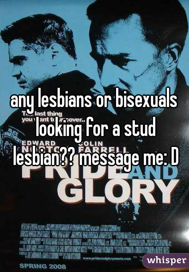 any lesbians or bisexuals looking for a stud lesbian?? message me: D