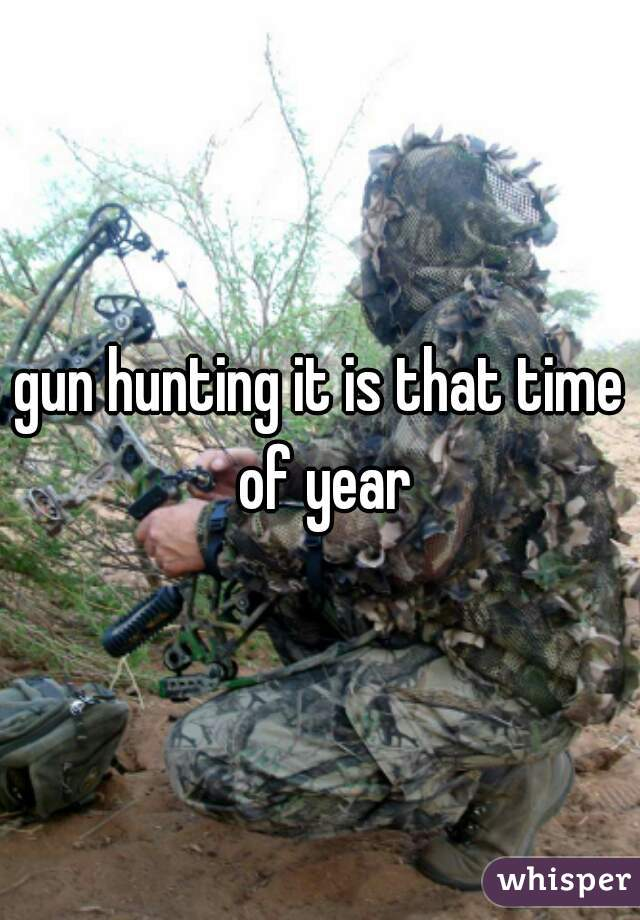 gun hunting it is that time of year