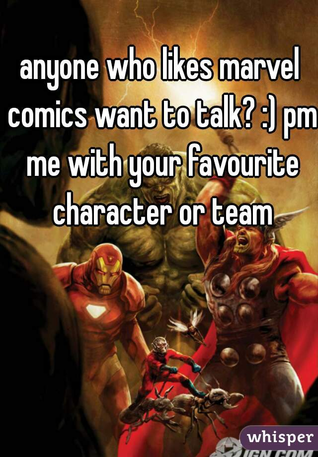 anyone who likes marvel comics want to talk? :) pm me with your favourite character or team
