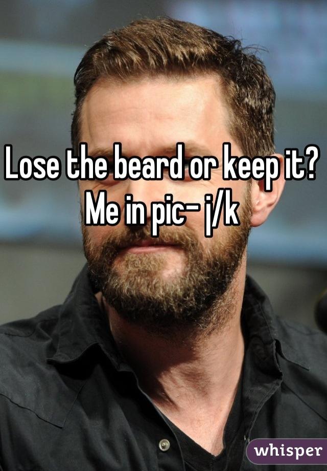 Lose the beard or keep it?  Me in pic- j/k