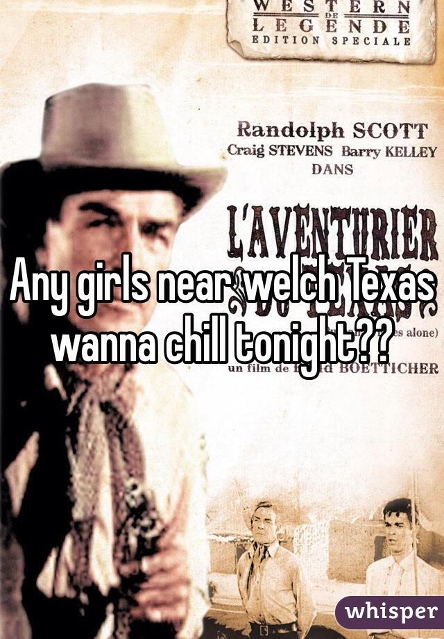 Any girls near welch Texas wanna chill tonight??