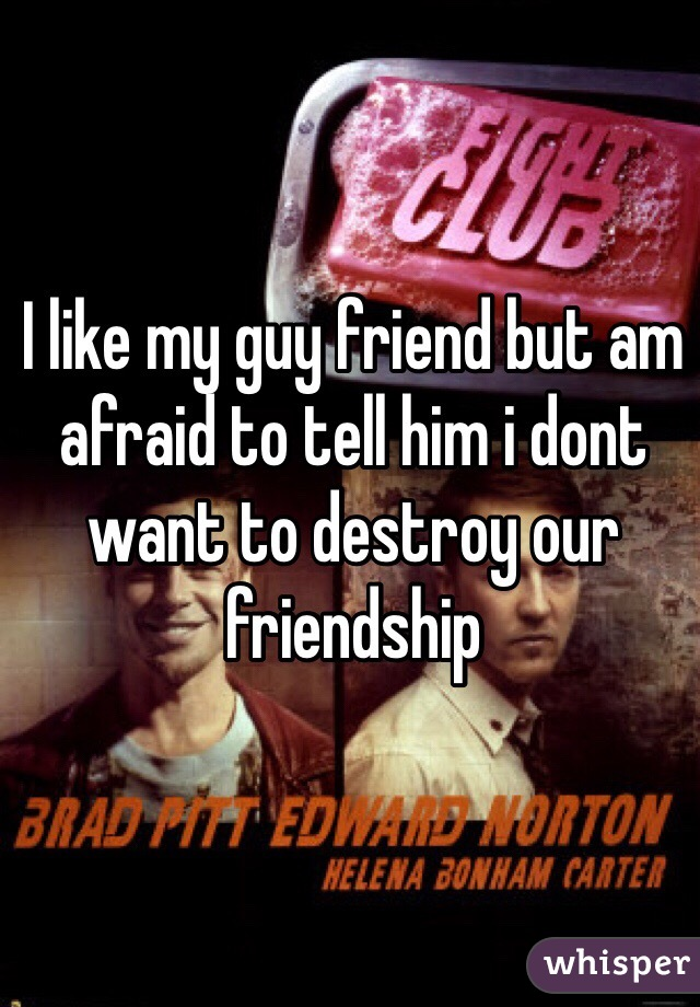 I like my guy friend but am afraid to tell him i dont want to destroy our friendship
