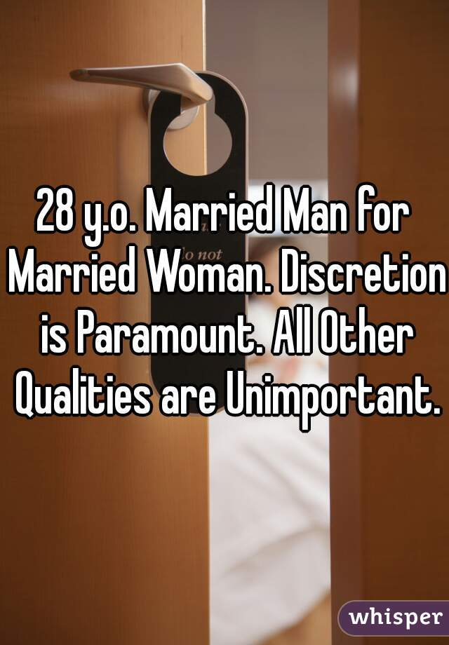 28 y.o. Married Man for Married Woman. Discretion is Paramount. All Other Qualities are Unimportant.