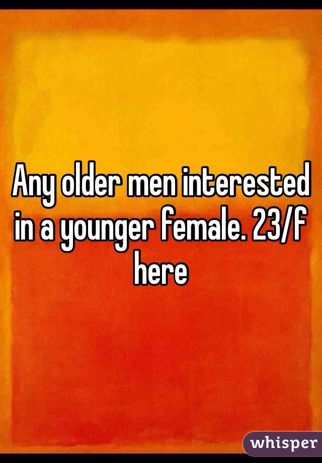 Any older men interested in a younger female. 23/f here