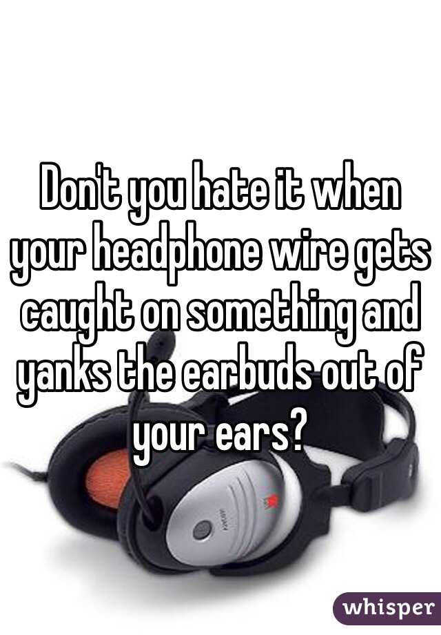 Don't you hate it when your headphone wire gets caught on something and yanks the earbuds out of your ears?