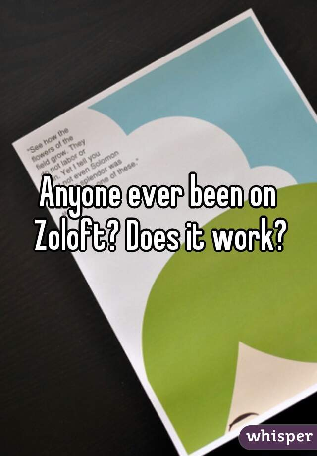 Anyone ever been on Zoloft? Does it work?