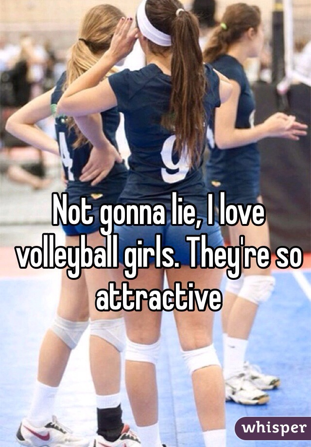 Not gonna lie, I love volleyball girls. They're so attractive
