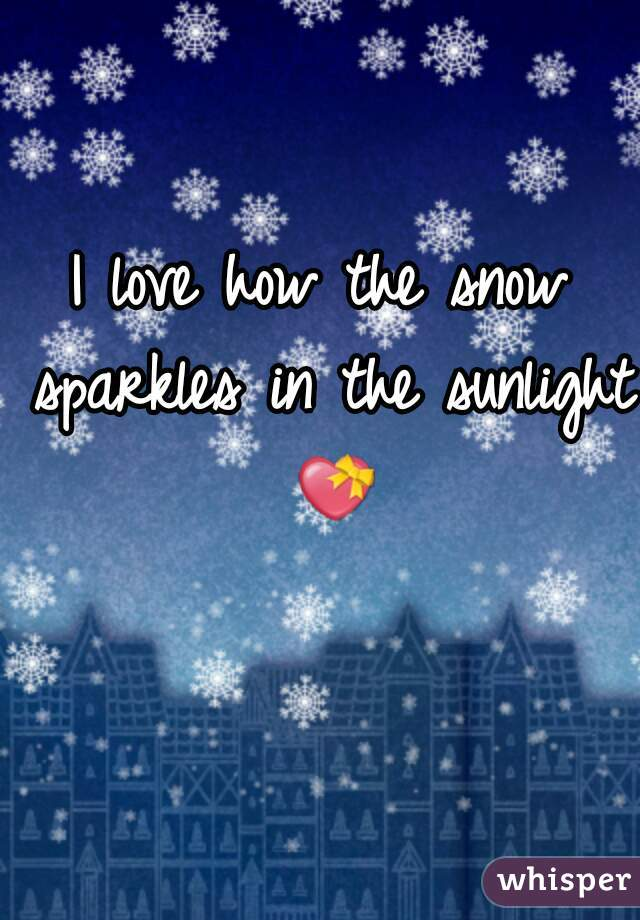 I love how the snow sparkles in the sunlight 💝