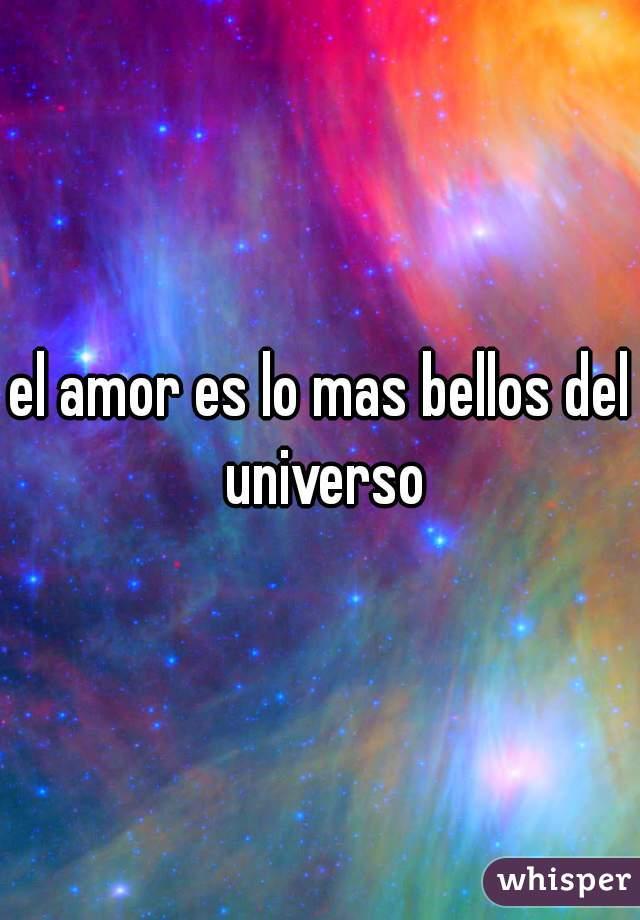 el amor es lo mas bellos del universo