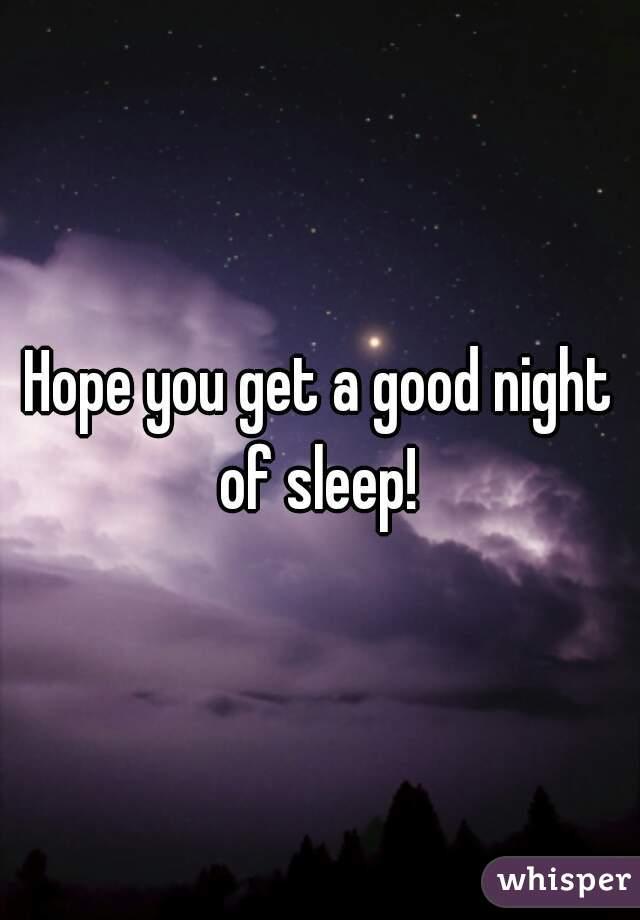 hope you get a good night of sleep
