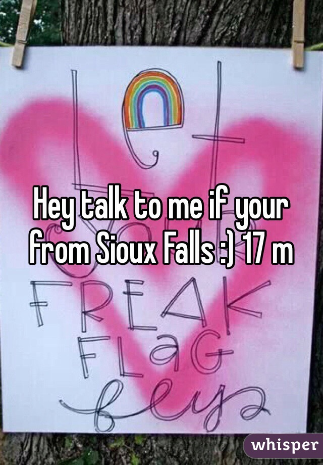 Hey talk to me if your from Sioux Falls :) 17 m