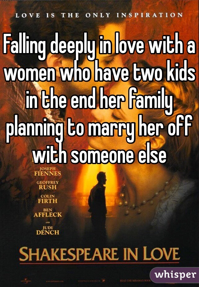 Falling deeply in love with a women who have two kids in the end her family planning to marry her off with someone else