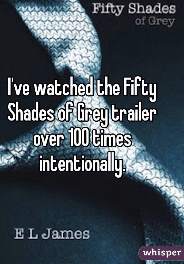 I've watched the Fifty Shades of Grey trailer over 100 times intentionally.