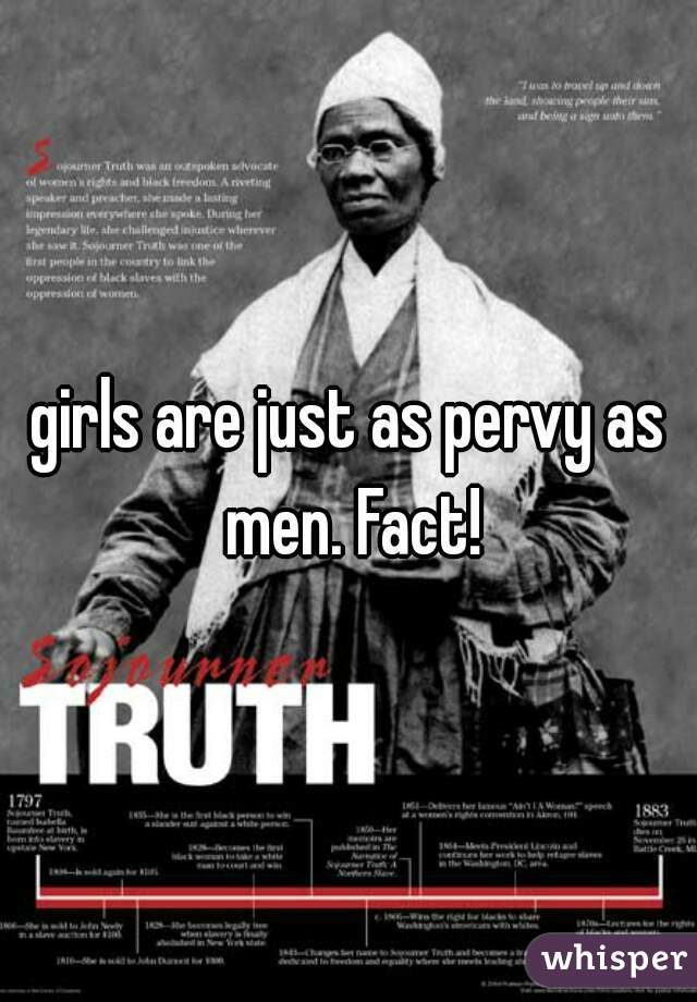 girls are just as pervy as men. Fact!