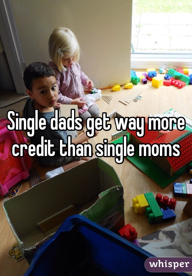 Single dads get way more credit than single moms