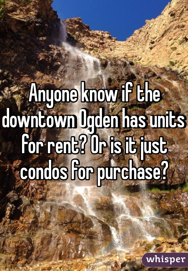 Anyone know if the downtown Ogden has units for rent? Or is it just condos for purchase?
