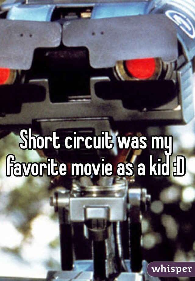 Short circuit was my favorite movie as a kid :D
