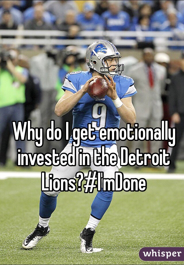 Why do I get emotionally invested in the Detroit Lions?#I'mDone