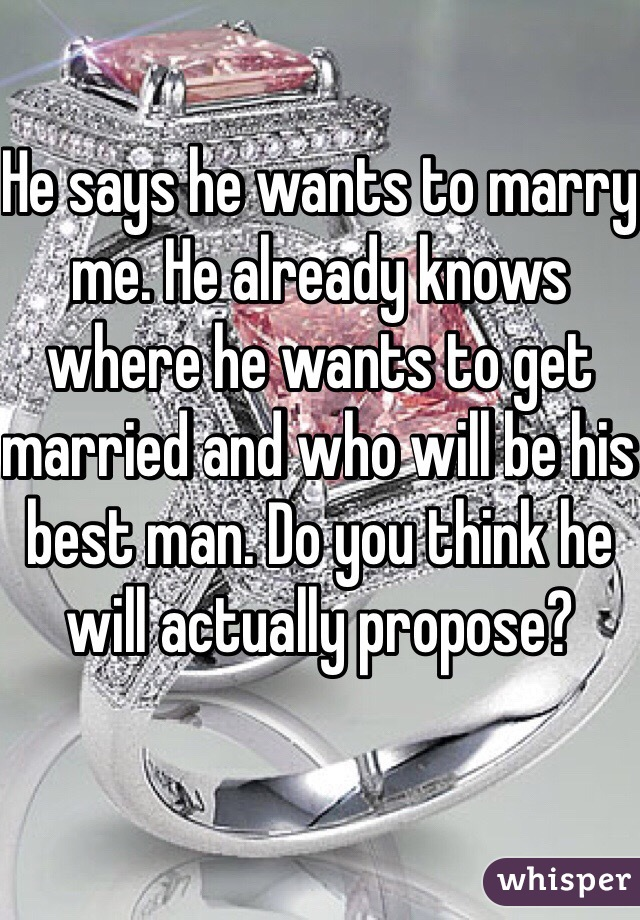 Wants He Me Marry He To Says