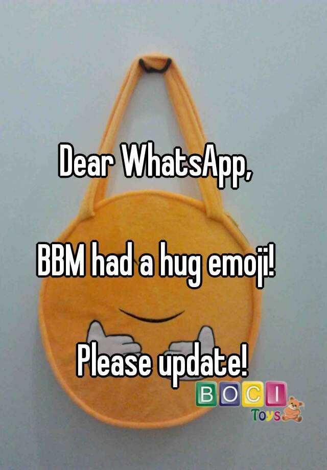Dear WhatsApp, BBM had a hug emoji! Please update!